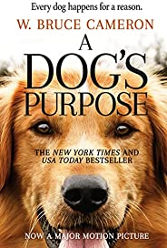 A Dog's Purpose: A Novel for Humans (A Dog's Purpose series Book 1) (English