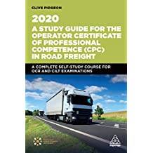 A Study Guide for the Operator Certificate of Professional Competence (CPC) in Road Freight 2020: A Complete Self-Study Course for OCR and CILT Examinations (English Edition)
