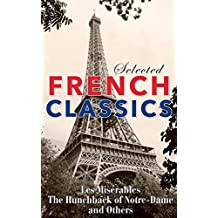 Selected French Classics: The Three Musketeers, Les Miserables, The Hunchback of Notre Dame, The Count of Monte Cristo, The Phantom of the Opera, and 20,000 Leagues Under the Sea (English Edition)