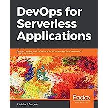 DevOps for Serverless Applications: Design, deploy, and monitor your serverless applications using DevOps practices (English Edition)