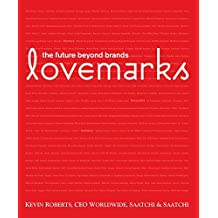 Lovemarks: the future beyond brands (English Edition)