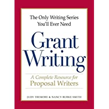 The Only Writing Series You'll Ever Need - Grant Writing: A Complete Resource for Proposal Writers (The Only Writing Series You'll Ever Need) (English Edition)