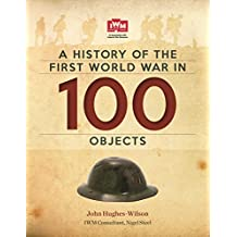 A History Of The First World War In 100 Objects: In Association With The Imperial War Museum (English Edition)