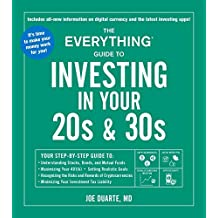 The Everything Guide to Investing in Your 20s & 30s: Your Step-by-Step Guide to: * Understanding Stocks, Bonds, and Mutual Funds * Maximizing Your 401(k) ... Liability (Everything®) (English Edition)