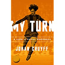 My Turn: A Life of Total Football (English Edition)