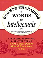 Roget's Thesaurus of Words for Intellectuals: Synonyms, Antonyms, and Related Terms Every Smart Person Sho