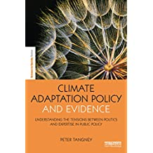 Climate Adaptation Policy and Evidence: Understanding the Tensions between Politics and Expertise in Public Policy (The Earthscan Science in Society Series) (English Edition)