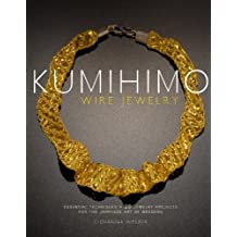 Kumihimo Wire Jewelry: Essential Techniques and 20 Jewelry Projects for the Japanese Art of Braiding (English Edition)