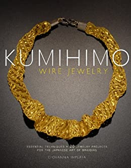 """""""Kumihimo Wire Jewelry: Essential Techniques and 20 Jewelry Projects for the Japanese Art of Braiding (English Edition)"""",作者:[Giovanna Imperia]"""