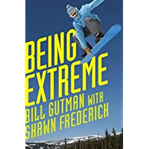 Being Extreme: Thrills and Dangers in the World of High-Risk Sports (English Edition)