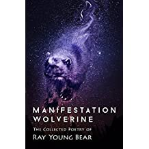 Manifestation Wolverine: The Collected Poetry of Ray Young Bear (English Edition)