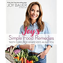 Joy's Simple Food Remedies: Tasty Cures for Whatever's Ailing You (English Edition)