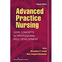 Advanced Practice Nursing: Core Concepts for Professional Role Development (English Edition)