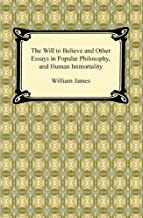 The Will to Believe and Other Essays in Popular Philosophy, and Human Immortality (English Edition)