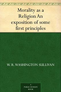 Morality as a Religion An exposition of some first principles (English Edition)