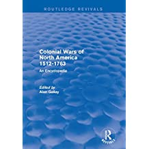 Colonial Wars of North America, 1512-1763 (Routledge Revivals): An Encyclopedia (English Edition)