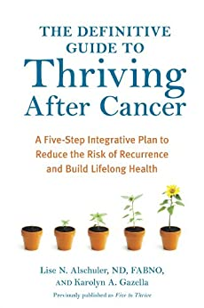"""""""The Definitive Guide to Thriving After Cancer: A Five-Step Integrative Plan to Reduce the Risk of Recurrence and Build Lifelong Health (Alternative Medicine Guides) (English Edition)"""",作者:[Lise N. Alschuler, Karolyn A. Gazella]"""