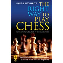 The Right Way to Play Chess (English Edition)