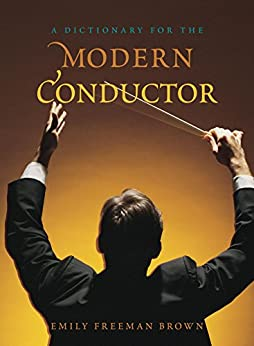 """""""A Dictionary for the Modern Conductor (Dictionaries for the Modern Musician) (English Edition)"""",作者:[Emily Freeman Brown]"""