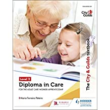The City & Guilds Textbook Level 2 Diploma in Care for the Adult Care Worker Apprenticeship (English Edition)