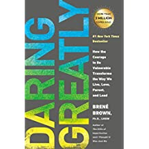 Daring Greatly: How the Courage to Be Vulnerable Transforms the Way We Live, Love, Parent, and Lead (English Edition)