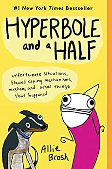 """""""Hyperbole and a Half: Unfortunate Situations, Flawed Coping Mechanisms, Mayhem, and Other Things That Happened (English Edition)"""",作者:[Allie Brosh]"""