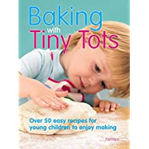 Baking With Tiny Tots: Over 50 Easy Recipes That You and Your Child Can Make Together (English Edition)