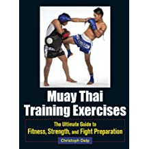 Muay Thai Training Exercises: The Ultimate Guide to Fitness, Strength, and Fight Preparation (English Edition)