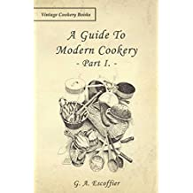 A Guide to Modern Cookery - Part I (English Edition)