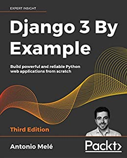 """""""Django 3 By Example: Build powerful and reliable Python web applications from scratch, 3rd Edition (English Edition)"""",作者:[Antonio Melé]"""