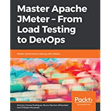 Master Apache JMeter - From Load Testing to DevOps: Master performance testing with JMeter (English Edition)