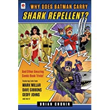 Why Does Batman Carry Shark Repellent?: And Other Amazing Comic Book Trivia! (English Edition)