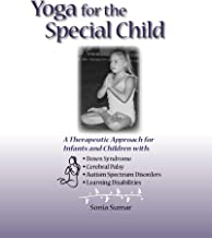 Yoga for the Special Child: A Therapeutic Approach for Infants and Children with Down Syndrome, Cerebral Palsy, Autism Spe...