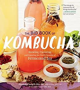 """The Big Book of Kombucha: Brewing, Flavoring, and Enjoying the Health Benefits of Fermented Tea (English Edition)"",作者:[Hannah Crum, Alex LaGory, Sandor Ellix Katz]"