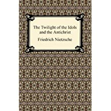 The Twilight of the Idols and The Antichrist (English Edition)