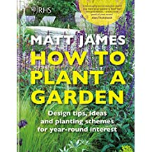 RHS How to Plant a Garden: Design tricks, ideas and planting schemes for year-round interest (English Edition)