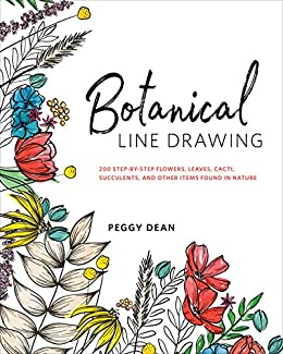 """""""Botanical Line Drawing: 200 Step-by-Step Flowers, Leaves, Cacti, Succulents, and Other Items Found in Nature (English Edition)"""",作者:[Peggy Dean]"""