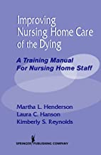 Improving Nursing Home Care of the Dying: A Training Manual for Nursing Home Staff (English Edition)