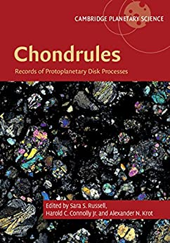 """""""Chondrules: Records of Protoplanetary Disk Processes (Cambridge Planetary Science Book 22) (English Edition)"""",作者:[Sara S. Russell, Harold C. Connolly Jr., Alexander N. Krot]"""