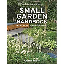 RHS Small Garden Handbook: Making the most of your outdoor space (Royal Horticultural Society Handbooks) (English Edition)