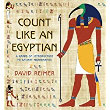 Count Like an Egyptian: A Hands-on Introduction to Ancient Mathematics (English Edition)