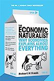 The Economic Naturalist: Why Economics Explains Almost Every…