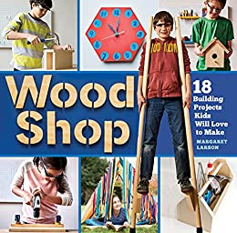"""""""Wood Shop: Handy Skills and Creative Building Projects for Kids (English Edition)"""",作者:[Margaret Larson]"""