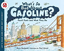 """""""What's So Bad About Gasoline?: Fossil Fuels and What They Do (Let's-Read-and-Find-Out Science 2) (English Edition)"""",作者:[Anne Rockwell, Paul Meisel]"""
