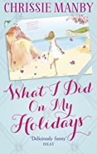 What I Did On My Holidays: the perfect escapist read for the holiday season! (English Edition)