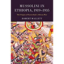 Mussolini in Ethiopia, 1919–1935: The Origins of Fascist Italy's African War (English Edition)