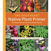 The Southeast Native Plant Primer: 225 Plants for an Earth-Friendly Garden (English Edition)