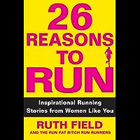 26 Reasons to Run: Inspirational Running Stories from Women…