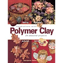 Celebrations With Polymer Clay: 25 Seasonal Projects (English Edition)