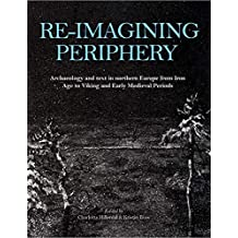 Re-imagining Periphery: Archaeology and Text in Northern Europe from Iron Age to Viking and Early Medieval Periods (English Edition)